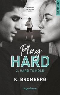 Play hard serie. Volume 2, Hard to hold