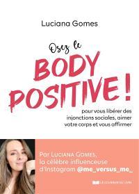 Osez le body positive ! : pour vous libérer des injonctions sociales, aimer votre corps et vous affirmer