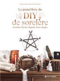 Le grand livre du DIY de sorcière : amulettes, grimoire, baguette, runes, bougies