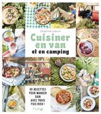 Ma cuisine en van et en camping : 80 recettes pour manger sain avec trois fois rien !