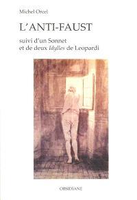 L'anti-Faust; Suivi de Sonnet. Deux Idylles