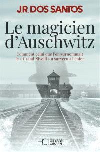 Le magicien d'Auschwitz : comment celui que l'on surnommait le Grand Nivelli a survécu à l'enfer