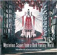 MYSTERIOUS SCENES FROM A DARK FANTASY WORLD /ANGLAIS/JAPONAIS