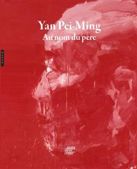 Yan Pei-Ming : au nom du père = Yan Pei-Ming : in the name of the father