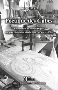 Poétique des cubes : impressions de Robert Dugué sculpteur-frigoriste symbolique des années 1980