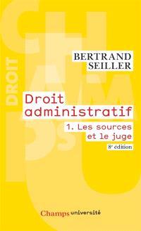 Droit administratif. Volume 1, Les sources et le juge
