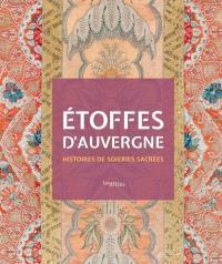 Etoffes d'Auvergne : histoires de soieries sacrées