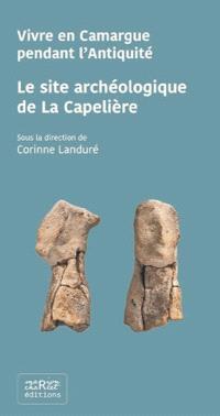 Vivre en Camargue pendant l'Antiquité : le site archéologique de la Capelière