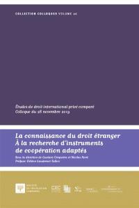 La connaissance du droit étranger : à la recherche d'instruments de coopération adaptés : études de droit international privé comparé, colloque du 28 novembre 2019