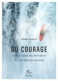 Du courage : éloge à l'usage des aventuriers et... des héros du quotidien