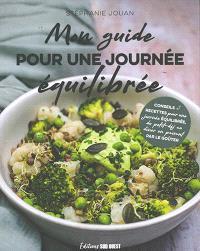 Mon guide pour une journée équilibrée : conseils et recettes pour une journée équilibrée du petit-dej au dîner en passant par le goûter