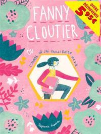 Fanny Cloutier. Volume 1, Fanny Cloutier ou L'année où j'ai failli rater ma vie