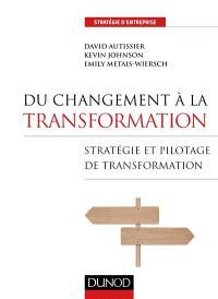 Du changement à la transformation : stratégies et pilotage de transformation