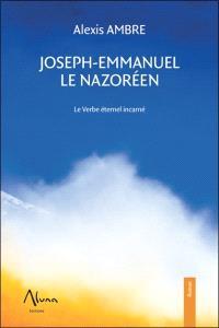 Joseph-Emmanuel le Nazoréen : le verbe éternel incarné