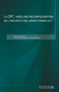 La QPC, vers une reconfiguration de l'architecture juridictionnelle