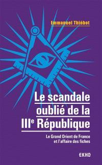 Le scandale oublié de la Troisième République : le Grand Orient de France et l'affaire des fiches