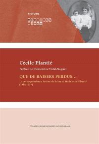 Que de baisers perdus... : la correspondance intime de Léon et Madeleine Plantié (1914-1917)