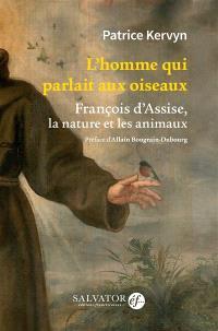 L'homme qui parlait aux oiseaux : François d'Assise, la nature et les animaux