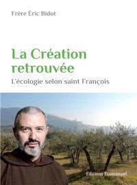 La création retrouvée : l'écologie selon saint François