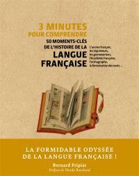 3 minutes pour comprendre 50 moments-clés de l'histoire de la langue française : l'ancien français, les imprimeurs, les grammairiens, l'Académie française, l'orthographe, la féminisation des mots...
