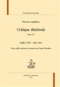 Oeuvres complètes, Section VI : critique théâtrale. Volume 15, Juillet 1859-mai 1861