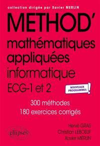Méthod' mathématiques appliquées, informatique, ECG-1 et 2 : 300 méthodes, 180 exercices corrigés : nouveaux programmes