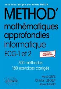 Méthod' mathématiques approfondies, informatique, ECG-1 et 2 : 285 méthodes, 182 exercices corrigés : nouveaux programmes