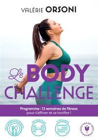 Le body challenge : programme 12 semaines de fitness pour s'affiner et se tonifier !