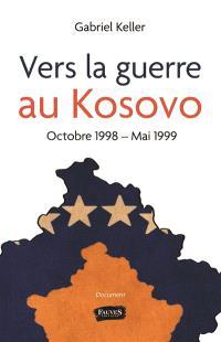 Vers la guerre au Kosovo : octobre 1998-mai 1999