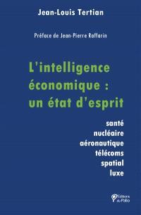 L'intelligence économique : un état d'esprit : santé, nucléaire, aéronautique, télécoms, spatial, luxe