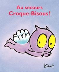 Au secours Croque-Bisous !