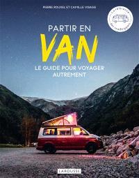 Partir en van : le guide pour voyager autrement
