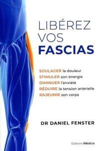 Libérez vos fascias : soulager la douleur, stimuler son énergie, diminuer l'anxiété, réduire la tension artérielle, rajeunir son corps