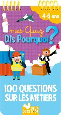 Mes quiz dis pourquoi ? : 100 questions sur les métiers : 4-6 ans