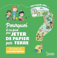 Explique-moi... Pourquoi il ne faut pas jeter de papier par terre ? : tes questions sur l'environnement