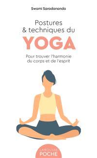 Postures & techniques du yoga : pour trouver l'harmonie du corps et de l'esprit