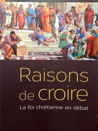 Raisons de croire : la foi chrétienne en débat
