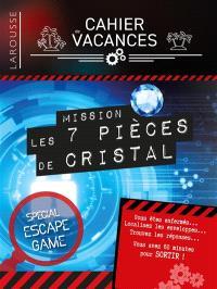 Cahier de vacances Larousse : mission les 7 pièces de cristal : spécial escape game