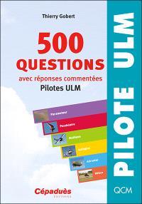500 questions, avec réponses commentées : pilotes ULM