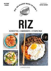 Riz : 35 recettes, 5 ingrédients, 3 étapes maxi