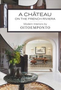 A château on the french riviera : modern interions by Oitoemponto