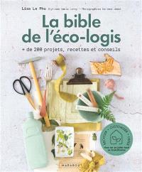 La bible de l'éco-logis : + de 200 projets, recettes et conseils