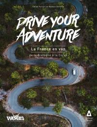 Drive your adventure, La France en van. Volume 1, De la Bretagne à la Corse