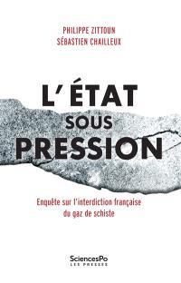 L'Etat sous pression : enquête sur l'interdiction française du gaz de schiste