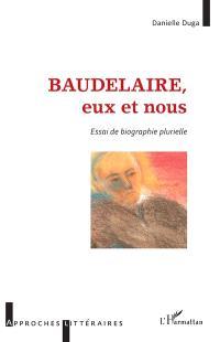 Baudelaire, eux et nous : essai de biographie plurielle