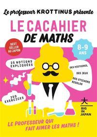 Le professeur Krottinus présente, Le cacahier de maths, 8-9 ans : 25 notions expliquées, 250 exercices
