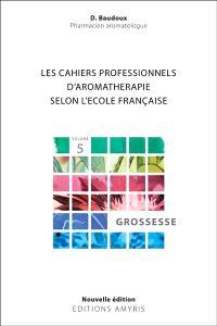 Les cahiers professionnels d'aromathérapie selon l'école française. Volume 5, Grossesse