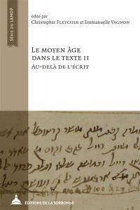 Le Moyen Age dans le texte. Volume 2, Au-delà de l'écrit