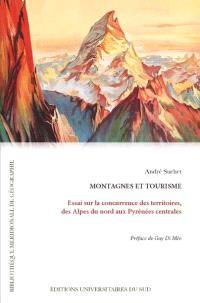 Montagnes et tourisme : essai sur la concurrence des territoires, des Alpes du Nord aux Pyrénées centrales