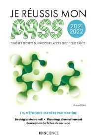 Je réussis mon Pass 2021-2022 : tous les secrets du Parcours accès spécifique santé : les méthodes matière par matière